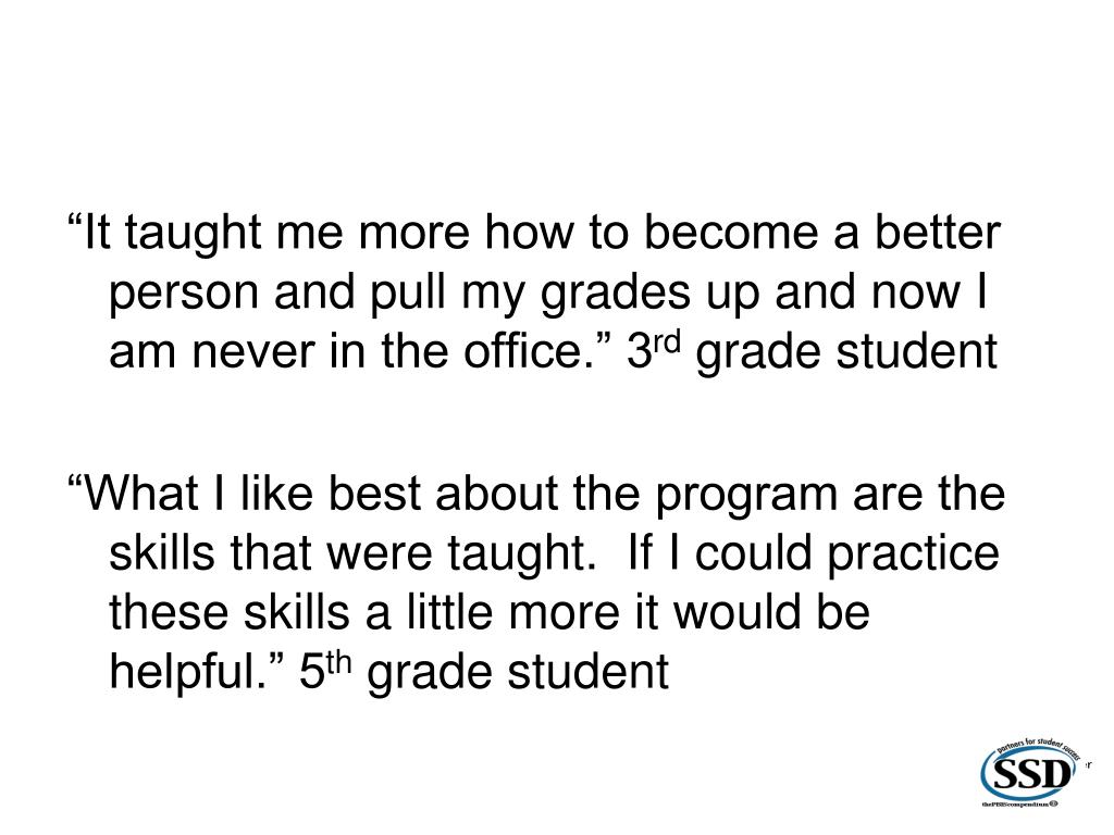 """It taught me more how to become a better person and pull my grades up and now I am never in the office."" 3"