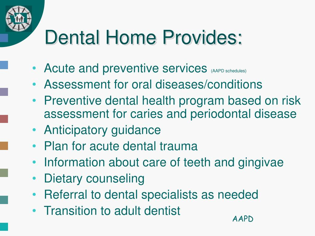 Dental Home Provides: