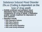 substance induced mood disorder 29x xx coding is dependent on the type of drug used
