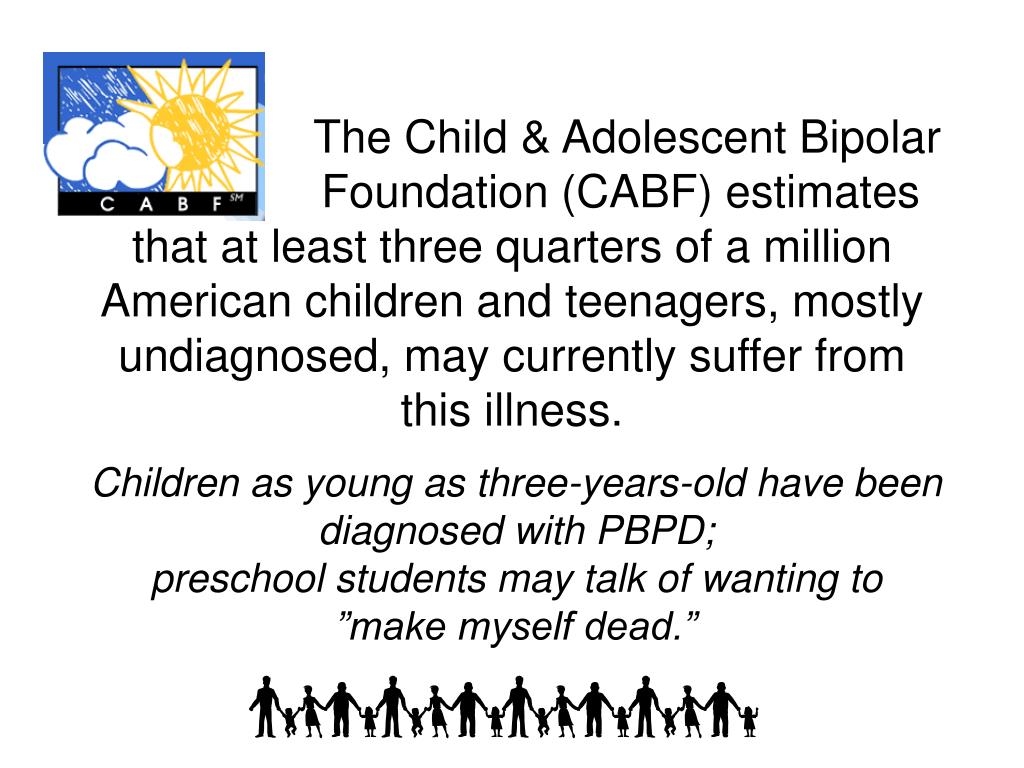 The Child & Adolescent Bipolar  Foundation (CABF) estimates