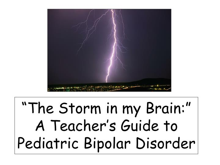 The storm in my brain a teacher s guide to pediatric bipolar disorder
