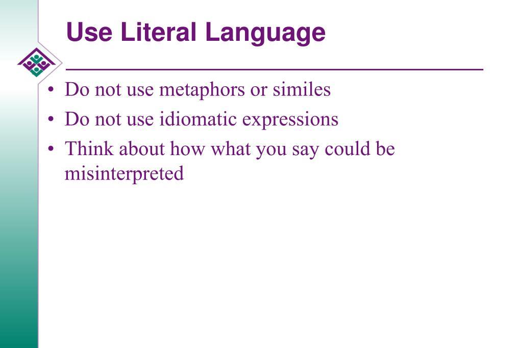 Use Literal Language