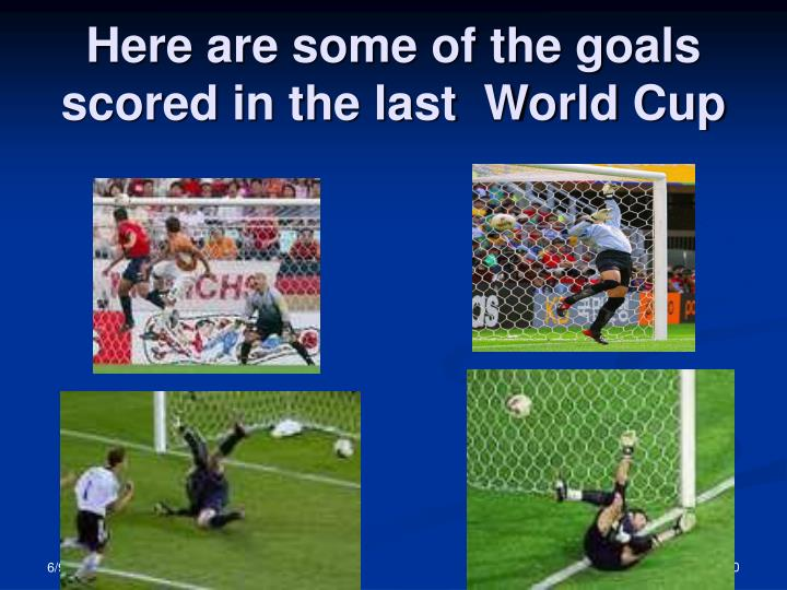 Here are some of the goals scored in the last  World Cup