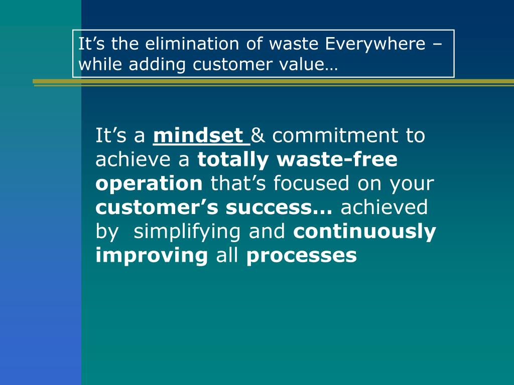 It's the elimination of waste Everywhere – while adding customer value…