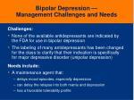 bipolar depression management challenges and needs