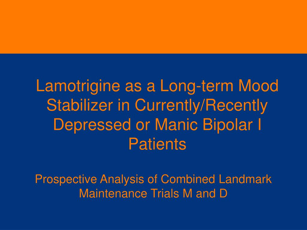 Lamotrigine as a Long-term Mood Stabilizer in Currently/Recently Depressed or Manic Bipolar I Patients