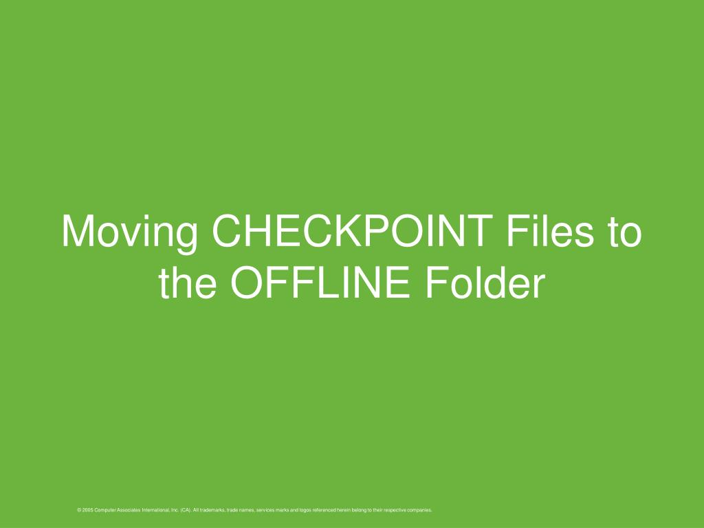 Moving CHECKPOINT Files to the OFFLINE Folder
