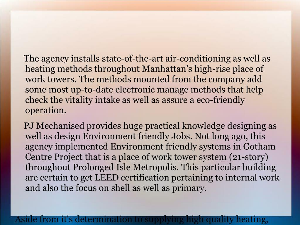 The agency installs state-of-the-art air-conditioning as well as heating methods throughout Manhattan's high-rise place of work towers. The methods mounted from the company add some most up-to-date electronic manage methods that help check the vitality intake as well as assure a eco-friendly operation.