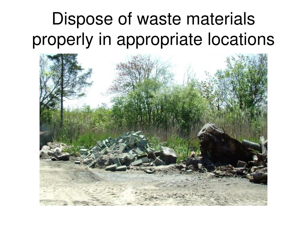 Dispose of waste materials properly in appropriate locations