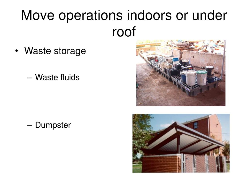 Move operations indoors or under roof