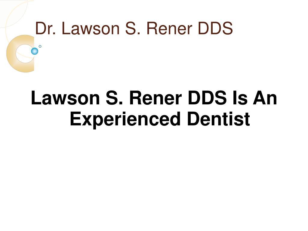 Dr. Lawson S. Rener DDS