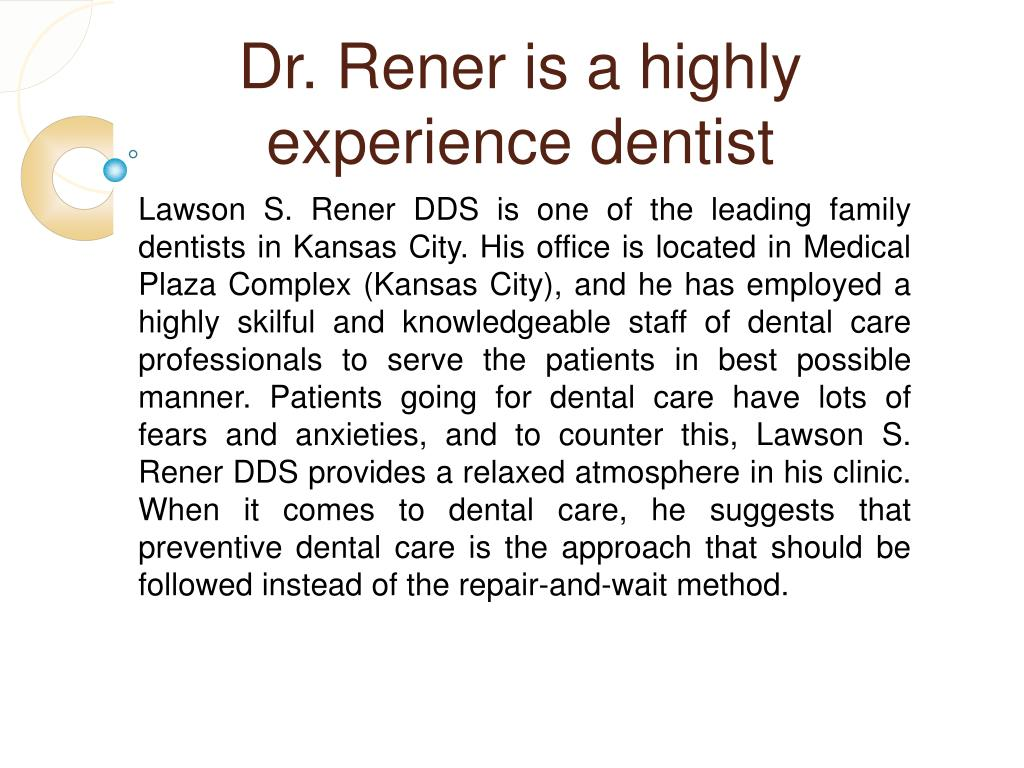 Dr. Rener is a highly  experience dentist