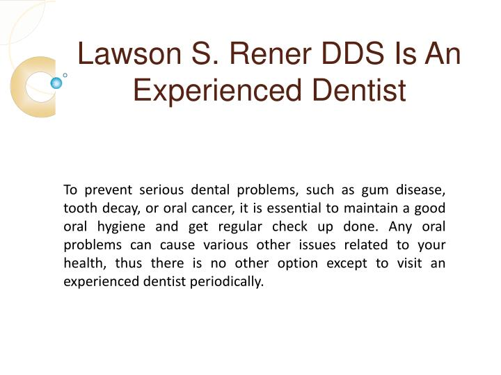 Lawson s rener dds is an experienced dentist