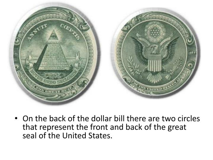 On the back of the dollar bill there are two circles that represent the front and back of the great ...
