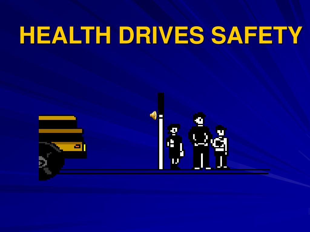 HEALTH DRIVES SAFETY