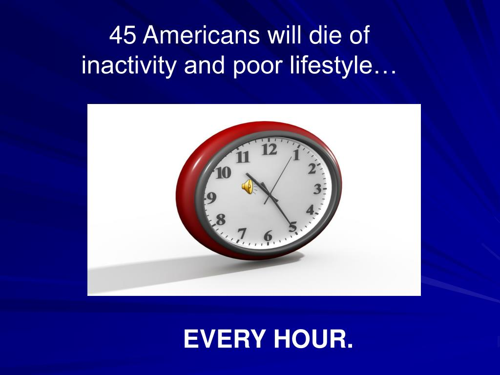 45 Americans will die of inactivity and poor lifestyle…