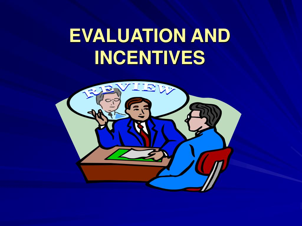 EVALUATION AND INCENTIVES