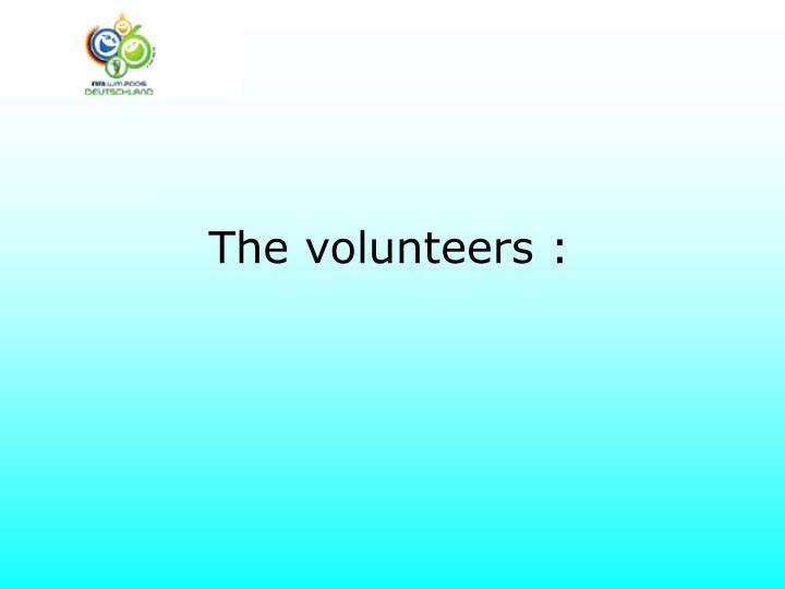 The volunteers :