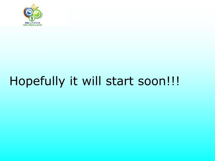 Hopefully it will start soon!!!