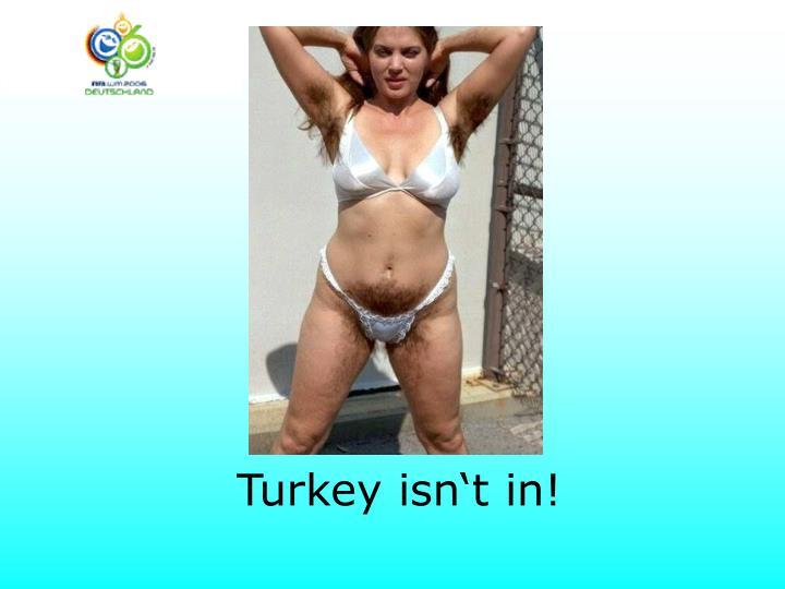 Turkey isn't in!