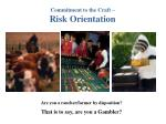 commitment to the craft risk orientation