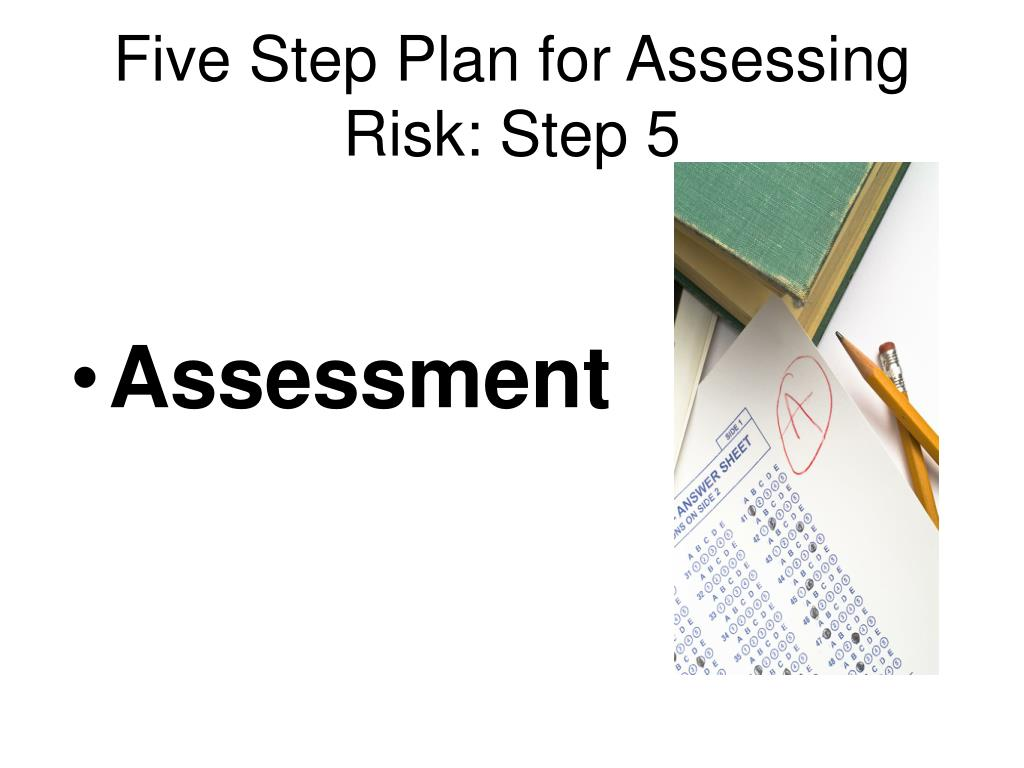 Five Step Plan for Assessing Risk: Step 5