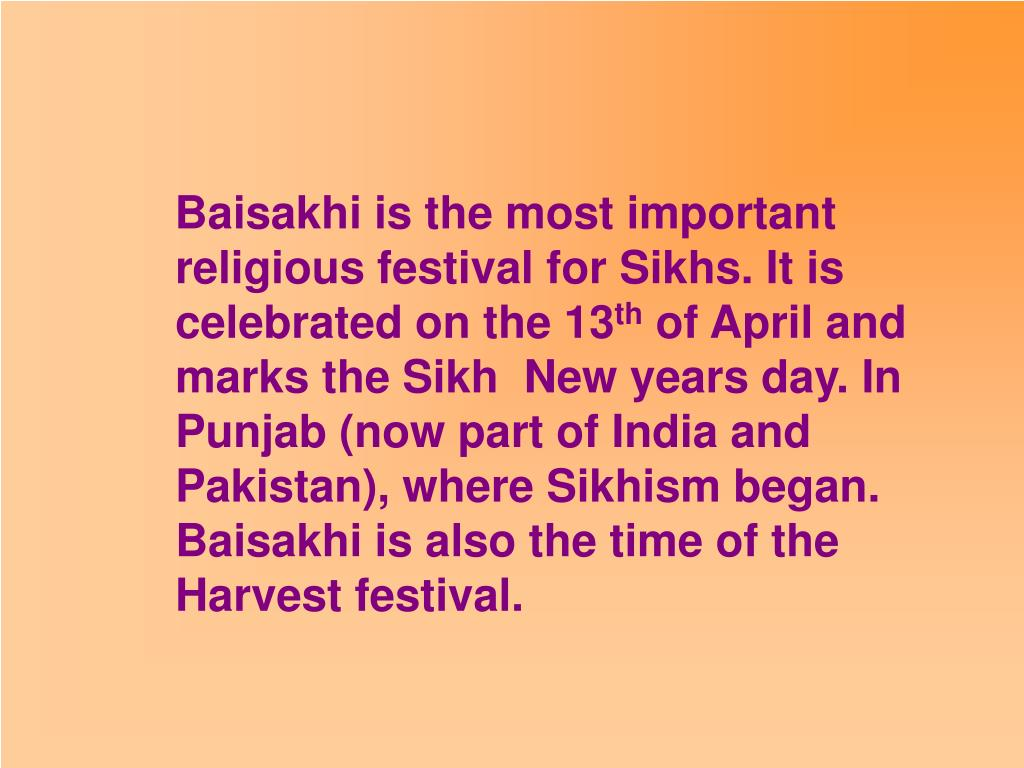 Baisakhi is the most important religious festival for Sikhs. It is celebrated on the 13