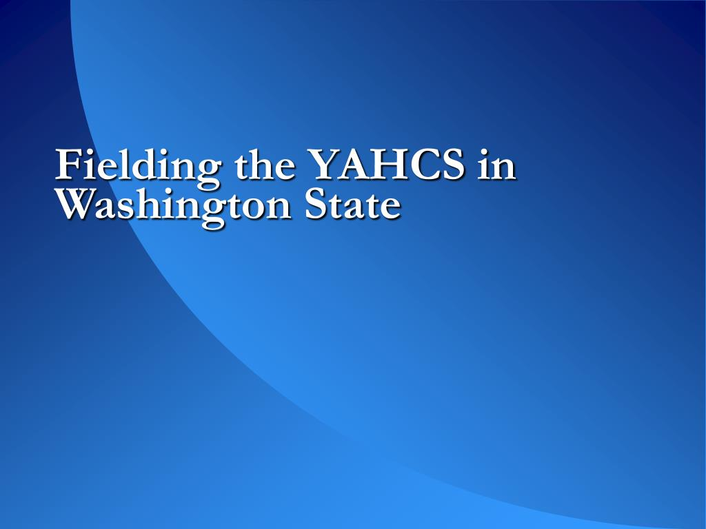 Fielding the YAHCS in Washington State