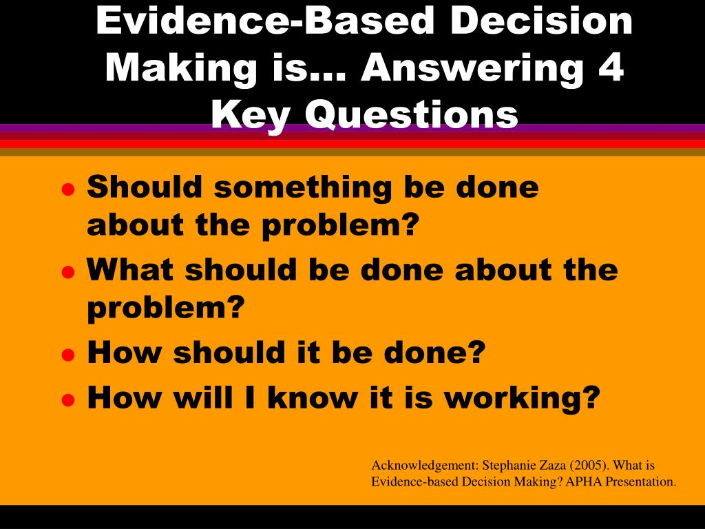 Evidence-Based Decision Making is… Answering 4 Key Questions