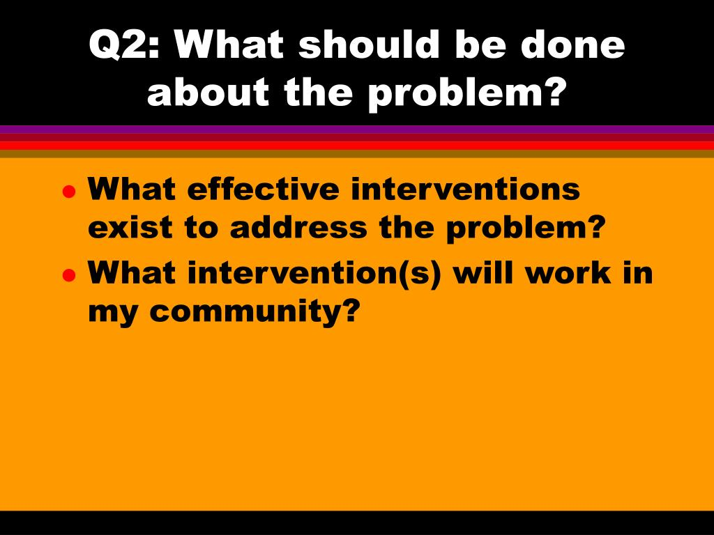 Q2: What should be done about the problem?
