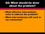 q2 what should be done about the problem