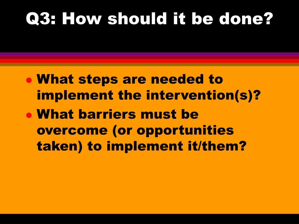 Q3: How should it be done?