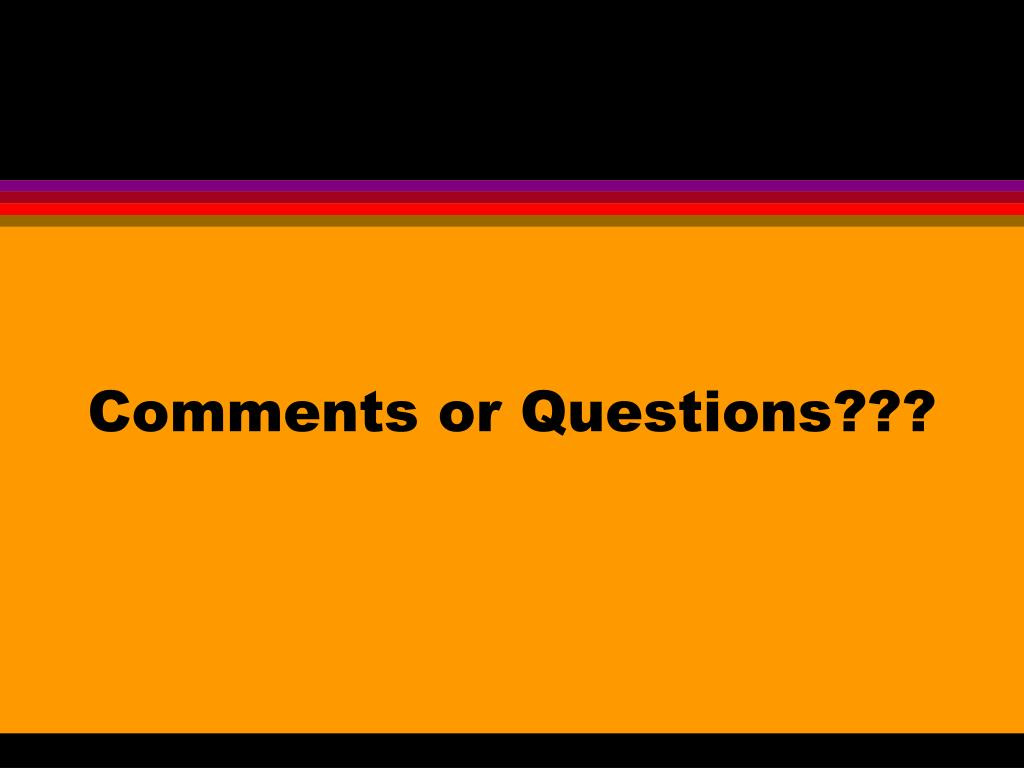 Comments or Questions???