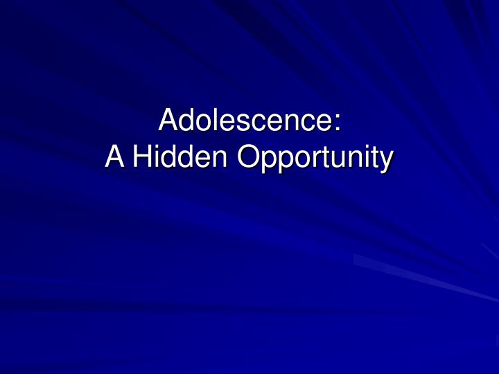 Adolescence a hidden opportunity