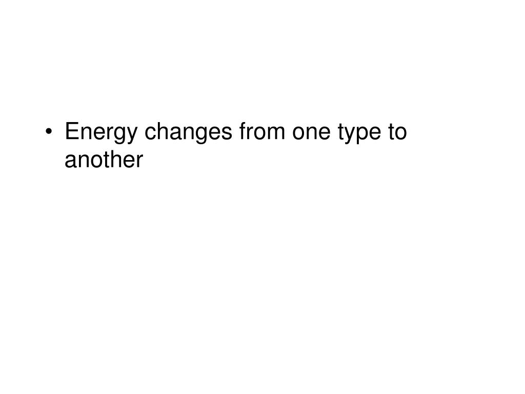 Energy changes from one type to another