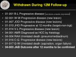 withdrawn during 12m follow up