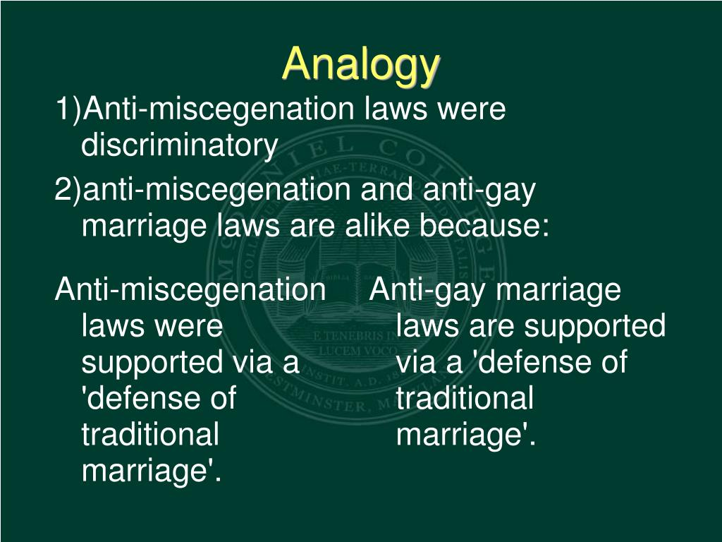 Anti-gay marriage laws are supported via a 'defense of traditional marriage'.