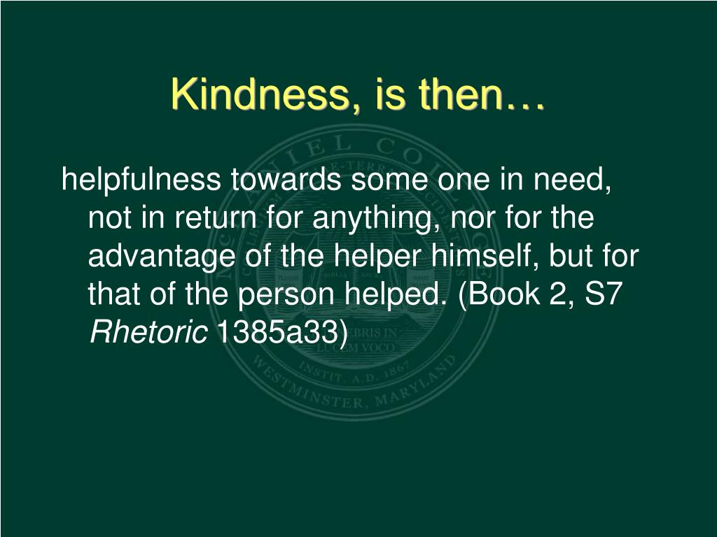 Kindness, is then…