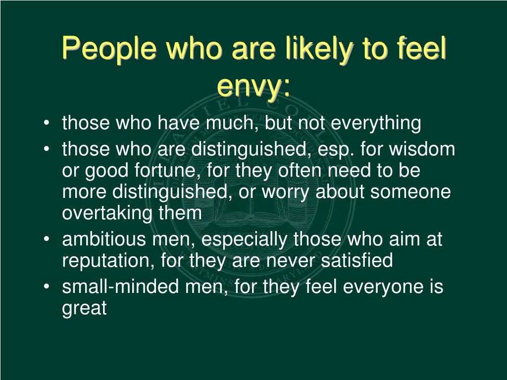 People who are likely to feel envy: