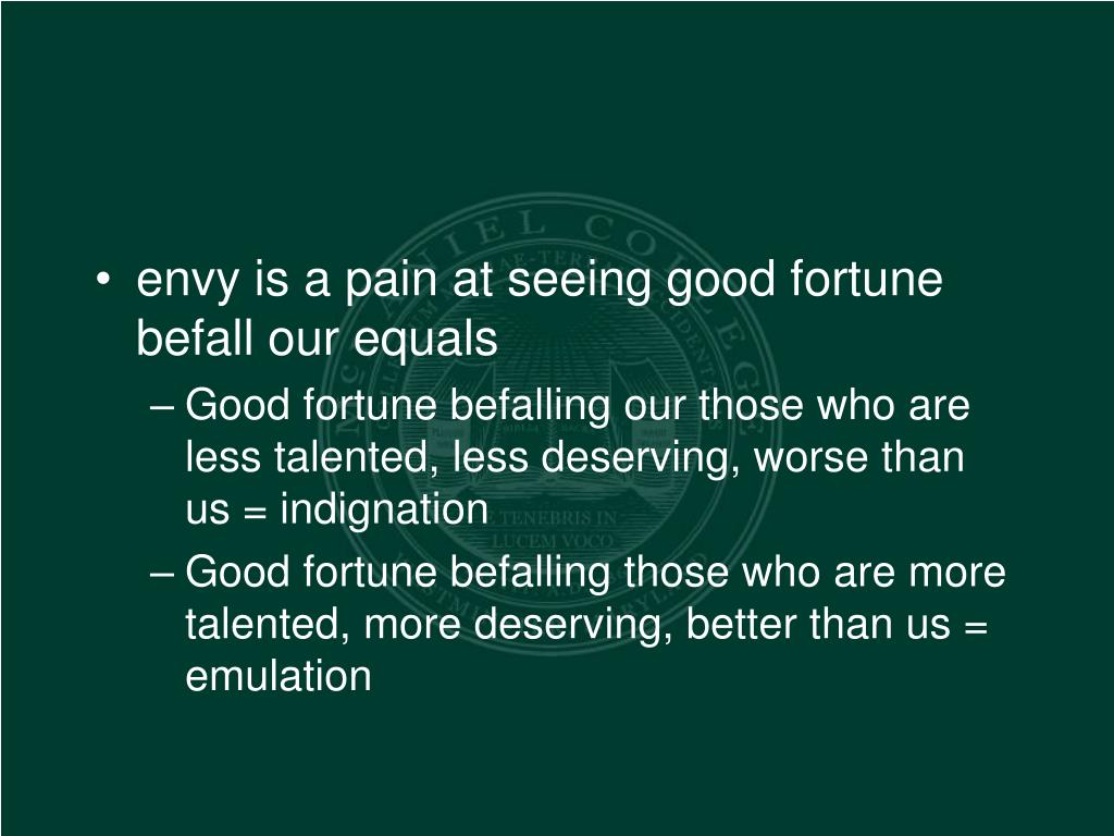 envy is a pain at seeing good fortune befall our equals