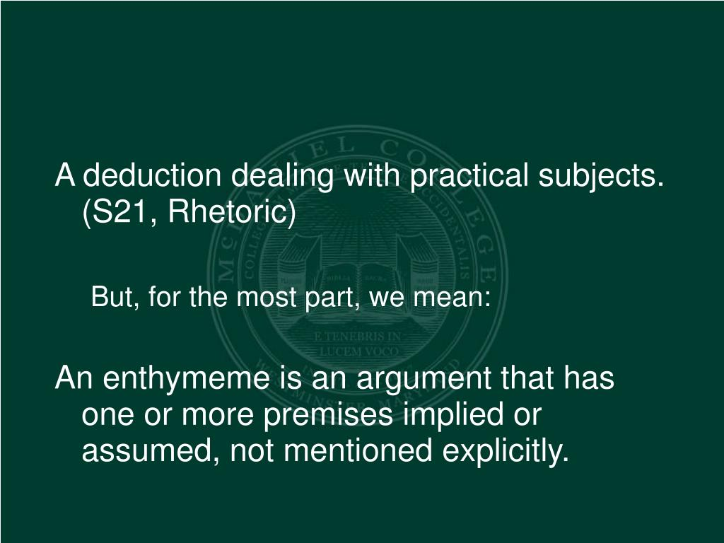 A deduction dealing with practical subjects. (S21, Rhetoric)