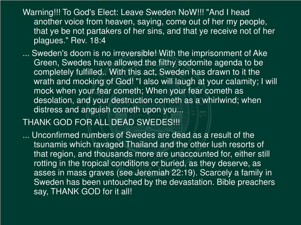 """Warning!!! To God's Elect: Leave Sweden NoW!!! """"And I head another voice from heaven, saying, come out of her my people, that ye be not partakers of her sins, and that ye receive not of her plagues."""" Rev. 18:4"""