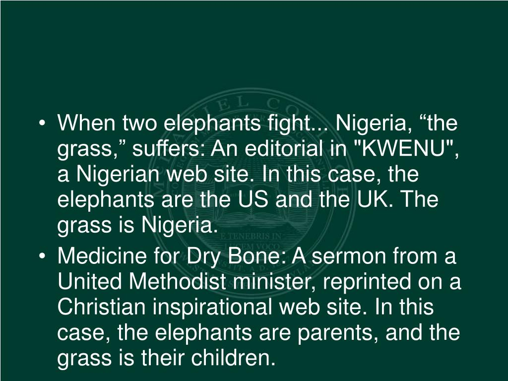 """When two elephants fight... Nigeria, """"the grass,"""" suffers: An editorial in """"KWENU"""", a Nigerian web site. In this case, the elephants are the US and the UK. The grass is Nigeria."""