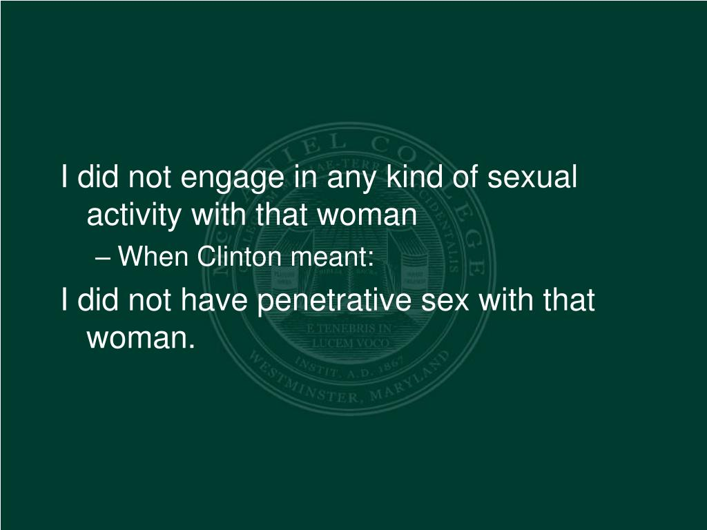 I did not engage in any kind of sexual activity with that woman