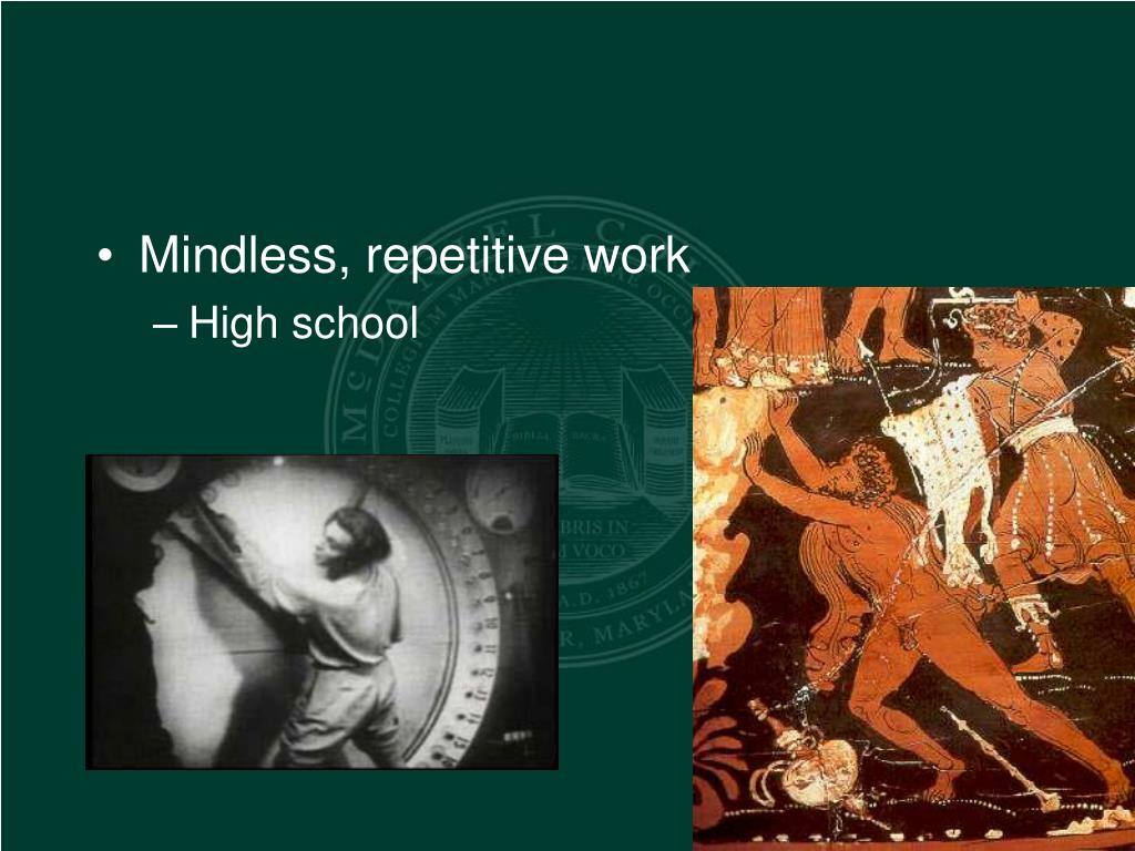 Mindless, repetitive work