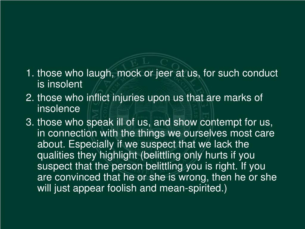 those who laugh, mock or jeer at us, for such conduct is insolent