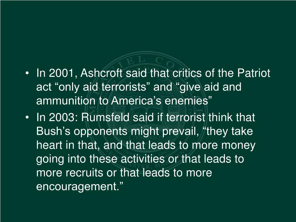 """In 2001, Ashcroft said that critics of the Patriot act """"only aid terrorists"""" and """"give aid and ammunition to America's enemies"""""""