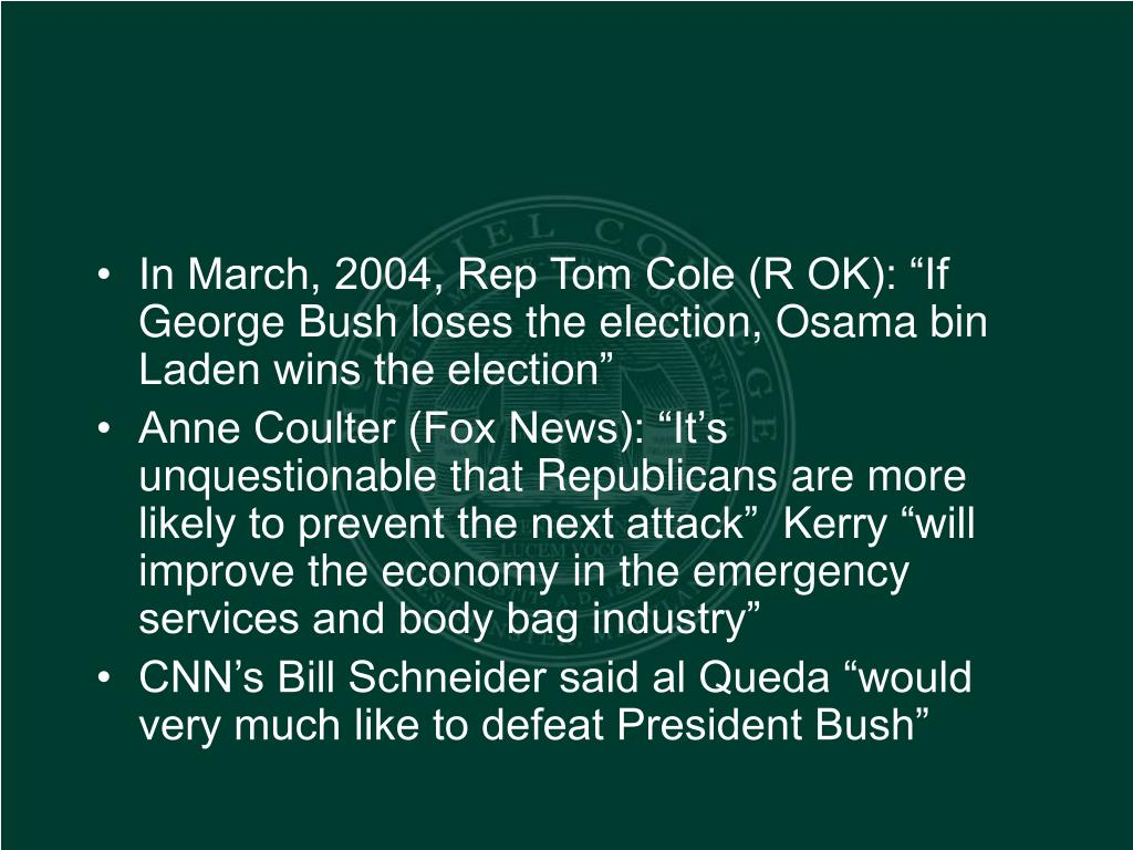 """In March, 2004, Rep Tom Cole (R OK): """"If George Bush loses the election, Osama bin Laden wins the election"""""""