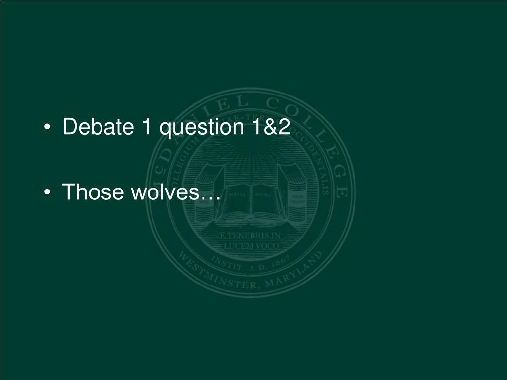Debate 1 question 1&2