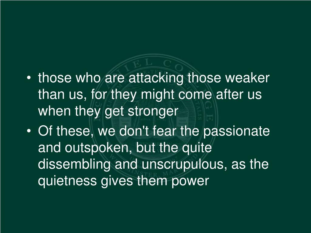 those who are attacking those weaker than us, for they might come after us when they get stronger